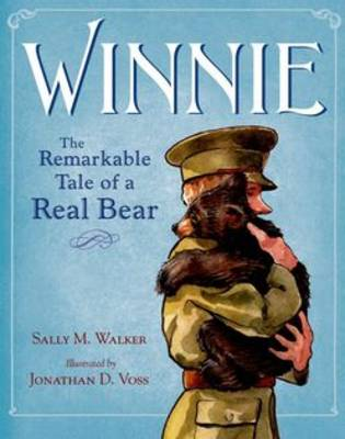 Winnie The True Story of the Bear Who Inspired Winnie-the-Pooh by Sally M. Walker