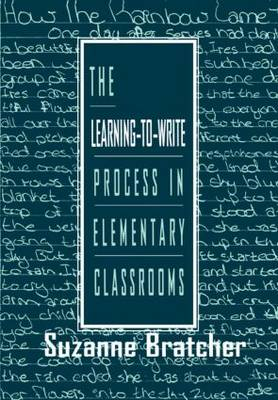 The Learning-to-write Process in Elementary Classrooms by Suzanne Bratcher