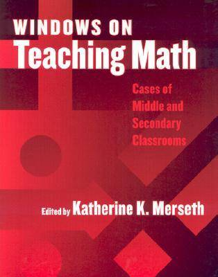Windows on Teaching Math Cases of Middle and Secondary Classrooms by Katherine K. Merseth