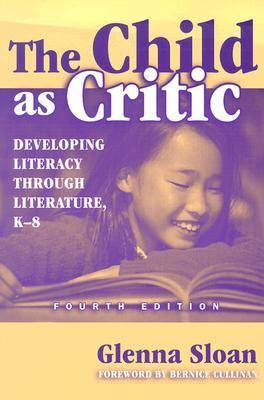 The Child as Critic Developing Literacy through Literature, K-8 by Glenna Davis Sloan