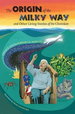 The Origin of the Milky Way and Other Living Stories of the Cherokee by Barbara R. Duncan