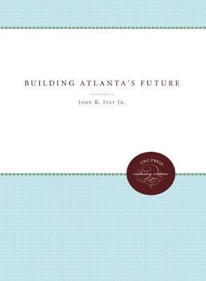 Building Atlanta's Future by Woodrow W. Breland