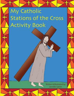 My Catholic Stations of the Cross Reproducible Sheets for Home and School by Jennifer Galvin