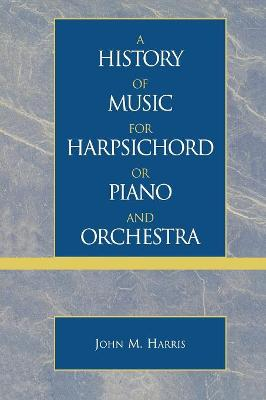 A History of Music for Harpsichord or Piano and Orchestra by John M. Harris