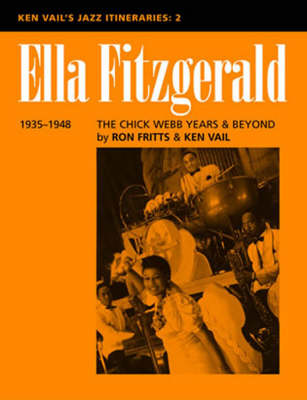 Ella Fitzgerald: The Chick Webb Years and Beyond 1935-1948 Ken Vail's Jazz Itineraries 2 by Ken Vail, Ron Fritts