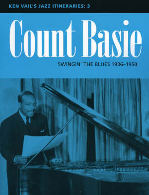 Count Basie: Swingin' the Blues 1936-1950 Ken Vail's Jazz Itineraries 3 by Ken Vail