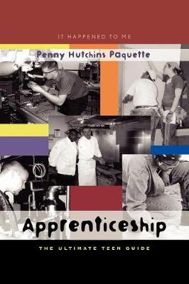Apprenticeship The Ultimate Teen Guide by Penny Hutchins Paquette