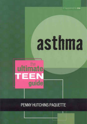 Asthma The Ultimate Teen Guide by Penny Hutchins Paquette