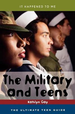 The Military and Teens The Ultimate Teen Guide by Kathlyn Gay