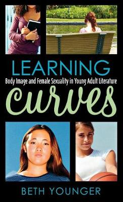 Learning Curves Body Image and Female Sexuality in Young Adult Literature by Beth Younger