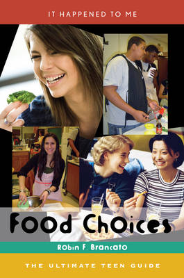 Food Choices The Ultimate Teen Guide by Robin F. Brancato