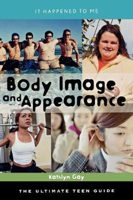 Body Image and Appearance The Ultimate Teen Guide by Kathlyn Gay