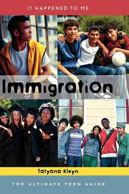Immigration The Ultimate Teen Guide by Tatyana Kleyn