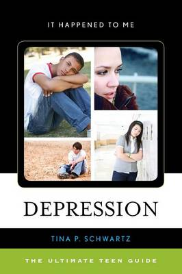 Depression The Ultimate Teen Guide by Tina P. Schwartz