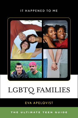 LGBTQ Families The Ultimate Teen Guide by Eva Apelqvist