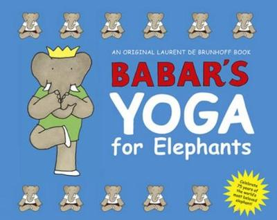Babar's Yoga for Elephants (Small Edition) by Laurent de Brunhoff