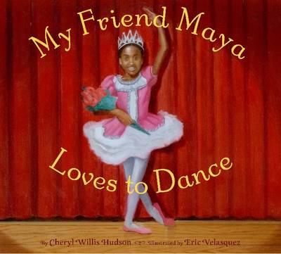 My Friend Maya Loves to Dance by Cheryl Hudson