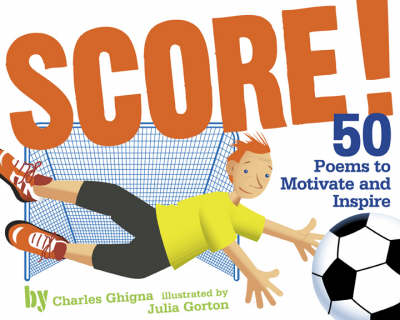 Score! 50 Poems to Motivate and Inspi by Charles Ghigna