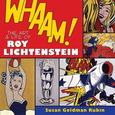 Whaam! The Art and Life of Roy Lichtenstein by Susan Goldman Rubin