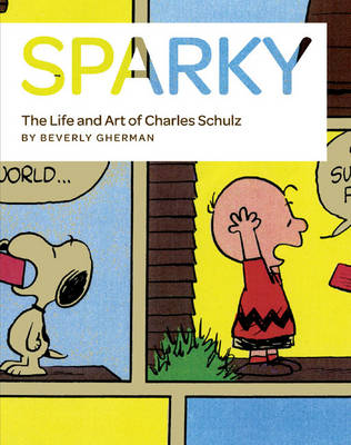 Sparky The Life and Art of Charles Schulz by Beverly Gherman
