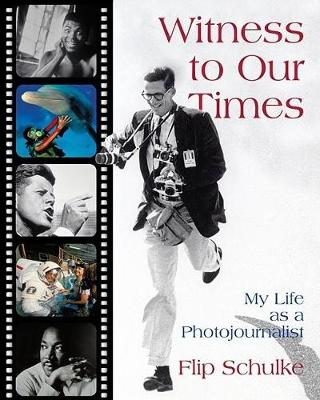 Witness to Our Times My Life as a Photojournalist by Flip Schulke