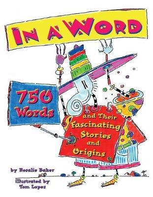 In a Word 750 Words and Their Fascinating Stories and Origins by Rosalie Baker