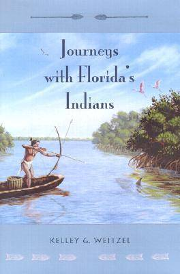 Journeys with Florida's Indians by Kelley G. Weitzel