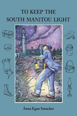 To Keep the South Manitou Light by Anna Egan Smucker