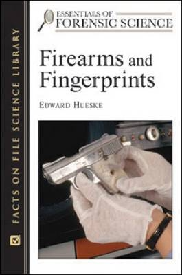 Firearms and Fingerprints by Edward E. Hueske