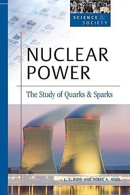 Nuclear Power The Study of Quarks and Sparks by J.S. Kidd, Renee A. Kidd