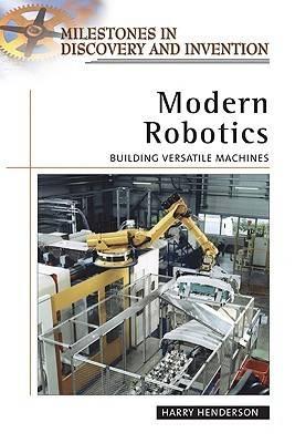 Modern Robotics Building Versatile Machines by Harry Henderson