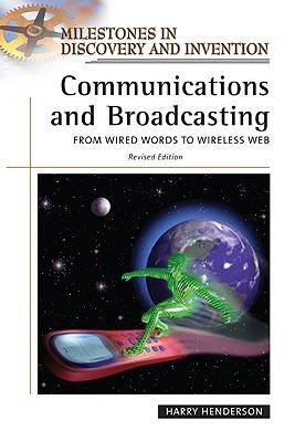 Communications and Broadcasting From Wired Words to Wireless Web by Harry Henderson