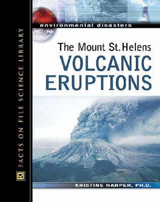 The Mount St. Helens Volcanic Eruptions by Kristine Harper