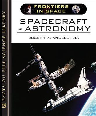 Spacecraft for Astronomy by Joseph A., Jr. Angelo
