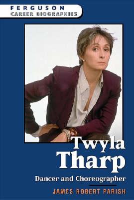 Twyla Tharp Dancer and Choreographer by James Robert Parish