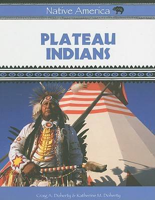Plateau Indians by Craig A. Doherty, Katherine M. Doherty