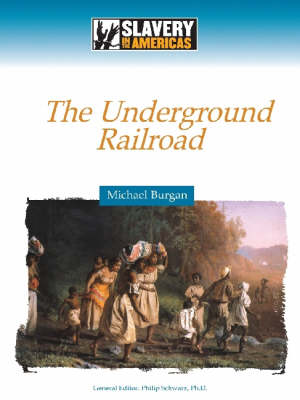 Escaping to Freedom The Underground Railroad by Michael Burgan