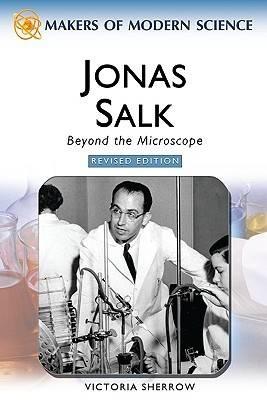 Jonas Salk Beyond the Microscope by Victoria Sherrow