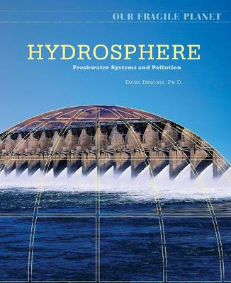 Hydrosphere Fresh Water Systems and Pollution by Dana Desonie