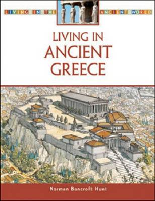 Living in Ancient Greece by Norman Bancroft-Hunt