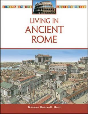 Living in Ancient Rome by Norman Bancroft-Hunt