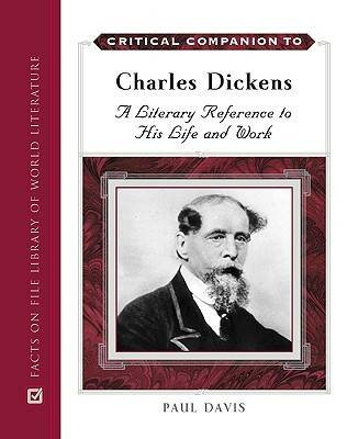 Critical Companion to Charles Dickens A Literary Reference to His Life and Work by Paul Davis