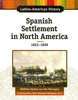 Spanish Settlement in North America, 1822-1898 by Matthew Katchur, Jon Sterngass