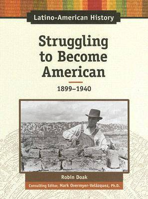 Struggling to Become American, 1899-1940 by Robin Doak
