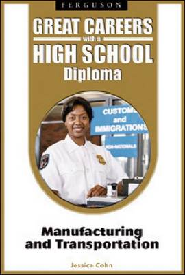 Great Careers with a High School Diploma Manufacturing and Transportation by Jessica Cohn