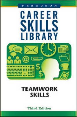 Career Skills Library Teamwork Skills by Ferguson Publishing