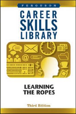 Career Skills Library Learning the Ropes by Ferguson Publishing