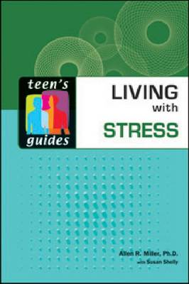 Living with Stress by Allen R, Ph.D. Miller