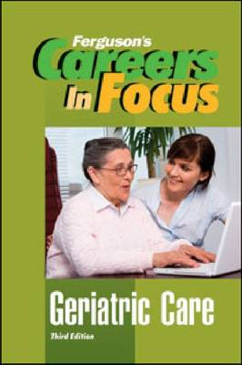 Careers in Focus Geriatric Care by Ferguson Publishing