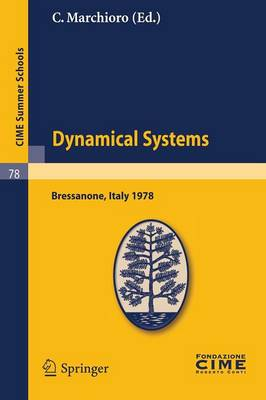 Dynamical Systems Lectures given at a Summer School of the Centro Internazionale Matematico Estivo (C.I.M.E.), held in Bressanone (Bolzano), Italy, June 19-27, 1978 by John Guckenheimer, J. Moser, Sheldon E. Newhouse